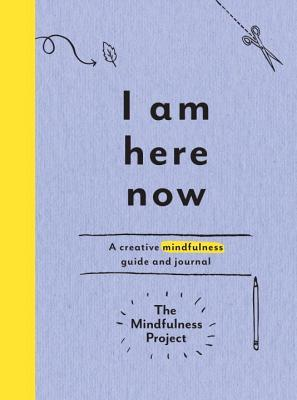 I Am Here Now by The Mindfulness Project