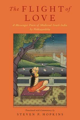 The Flight of Love: A Messenger Poem of Medieval South India by Venkatanatha