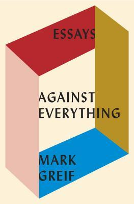 Against Everything: Essays