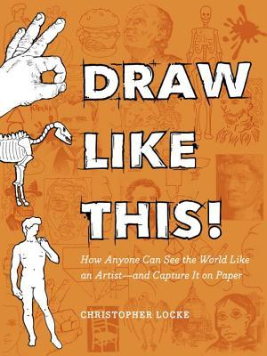 Draw Like This Art Instruction For Everyone By Christopher Locke
