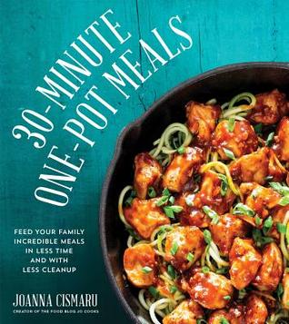 30-Minute One-Pot Meals: Feed Your Family Incredible Meals in Less Time and With Less Cleanup