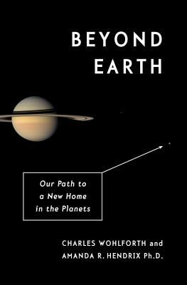 Beyond Earth: Our Path to a New Home in the Planets por Charles Wohlforth, Amanda R. Hendrix