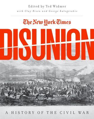 Ebook The New York Times Disunion: A History of the Civil War by Edward L Widmer DOC!
