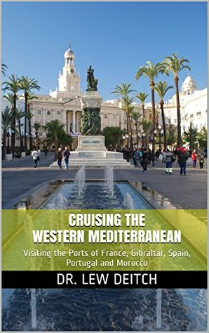 CRUISING THE WESTERN MEDITERRANEAN: Visiting the Ports of France, Gibraltar, Spain, Portugal and Morocco (Cruising the Mediterranean Book 1)