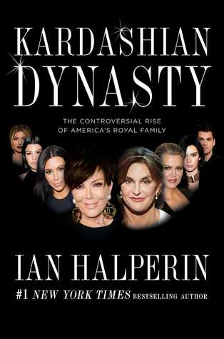 Kardashian Dynasty: The Controversial Rise of Americas Royal Family