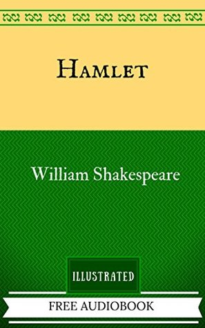 Hamlet: By William Shakespeare - Illustrated And Unabridged