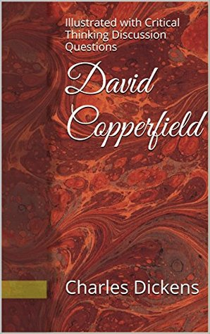 David Copperfield: Illustrated with Critical Thinking Discussion Questions