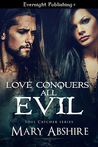 Love Conquers All Evil by Mary Abshire