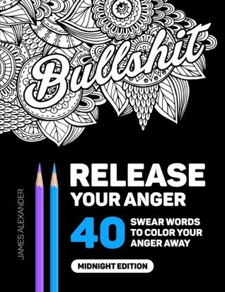 Release Your Anger: Midnight Edition: An Adult Coloring Book with 40 Swear Words to Color and Relax by Coloring Books