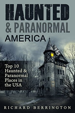 HAUNTED & PARANORMAL AMERICA TOP 10 HAUNTED PLACES IN THE USA (GHOSTS, OCCULT, CLAIRVOYANT, HAUNTING, GHOST, HORROR MYSTERY Book 2)