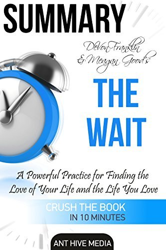 Summary DeVon Franklin and Meagan Good's The Wait: A Powerful Practice for Finding the Love of Your Life and the Life You Love