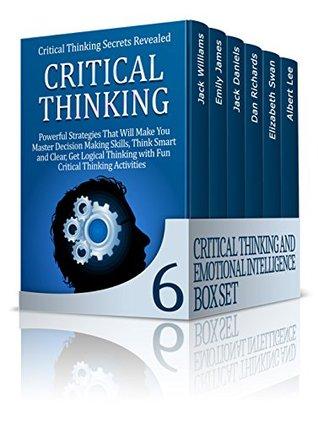 Critical Thinking & Emotional Intelligence 6 in 1 Box Set: 1. Critical Thinking 2. Emotional Intelligence 3. Critical Thinking Strategies 4. Emotional Intelligence Mastery 5. Mindset 6. Speed Reading