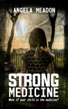 Strong Medicine by Angela Meadon
