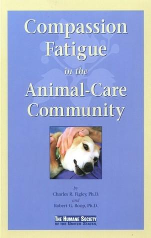 Compassion Fatigue in the Animal-Care Community