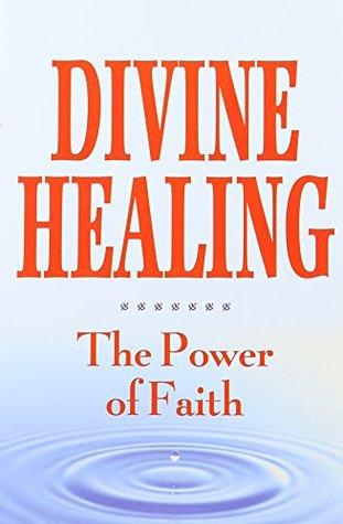 Divine healing: The power of faith
