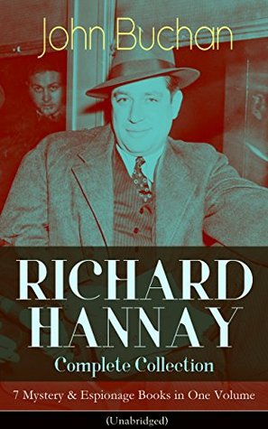 RICHARD HANNAY Complete Collection – 7 Mystery & Espionage Books in One Volume (Unabridged): The Thirty-Nine Steps, Greenmantle, Mr Standfast, The Three ... of the Morning & The Green Wildebeest