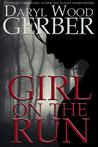Girl on the Run by Daryl Wood Gerber