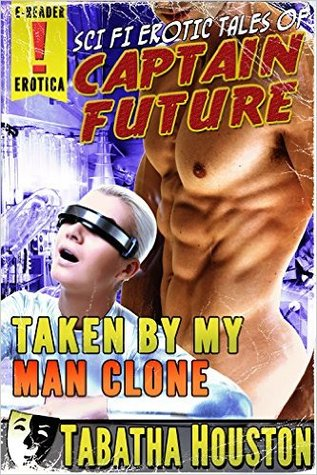 Taken By My Man Clone(Captain Future 3)