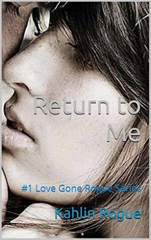 Return to Me (Love Gone Rogue Series, #1)