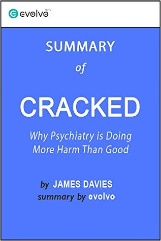 Cracked: Summary of the Key Ideas - Original Book by James Davies: Why Psychiatry is Doing More Harm Than Good