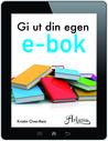 Gi ut din egen e-bok by Kristin Over-Rein