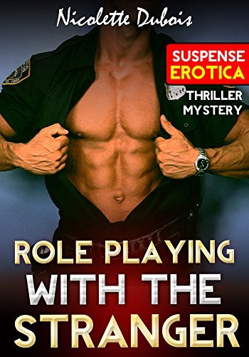 EROTICA: Role Playing With the Stranger: Sex with Strangers,Sexting Online Dating Emailing Virtual Erotica,Suspense Thriller Mystery Romancce Erotic Short Stories for Women,Sexual Adventure Fiction