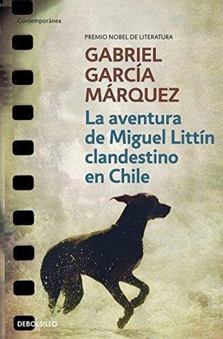 La Aventura De Miguel Littin by Gabriel García Márquez