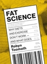 Fat Science: Why Diets and Exercise Don't Work – and What Does