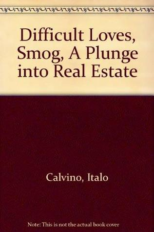 Difficult loves ; Smog ; A plunge into real estate: Marcovaldo, or, The seasons in the city
