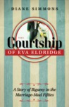 The Courtship of Eva Eldridge: A Story of Bigamy in the Marriage Mad Fifties