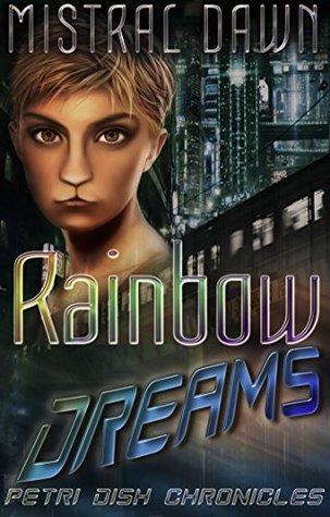 Rainbow Dreams (Petri Dish Chronicles Bo...