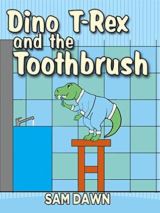 "Childrens Books: ""Dino T-Rex and the Toothbrush"": Dinosaurs for Kids Book: (CHILDREN'S DINOSAUR BOOKS) Dinosaur Books for Kids ages 3-7 (Dinosaur Stories for Children)"