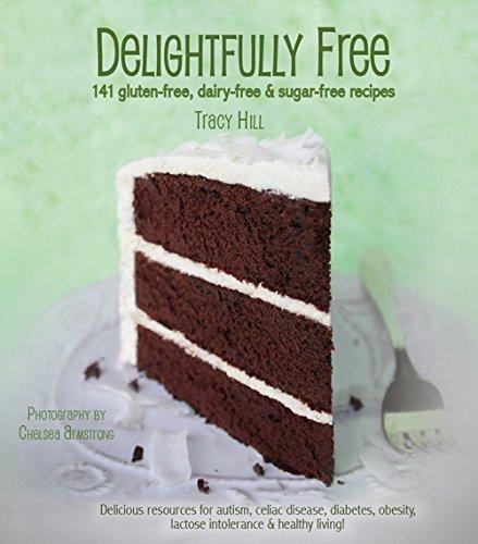 Delightfully Free - 141 Gluten-free, Dairy-free & Sugar-free Recipes