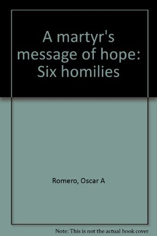 Martyrs Message of Hope: Six Homilies of Oscar Romero