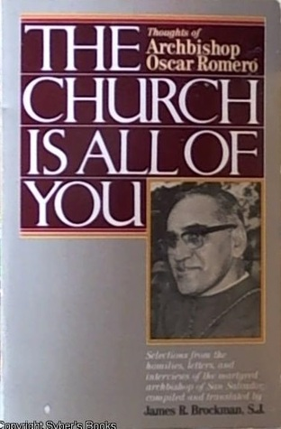 The Church Is All Of You: Thoughts Of Archbishop Oscar Romero