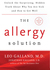 The Allergy Solution Unlock the Surprising, Hidden Truth about Why You Are Sick and How to Get Well by Leo Galland