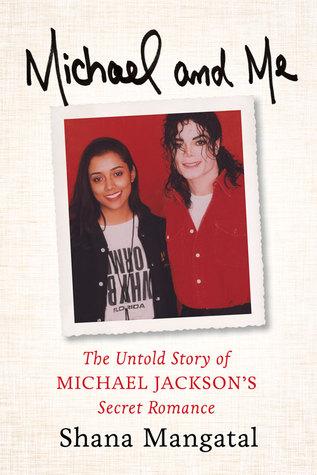Michael and me: the untold story of michael jackson's secret romance by Shana Mangatal
