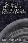 Science Education in the Early Roman Empire by Richard C. Carrier