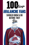 100 Things Avalanche Fans Should Know  Do Before They Die