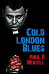 Cold London Blues by Paul D. Brazill