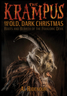 The Krampus and the Old, Dark Christmas: Roots and Rebirth of the Folkloric Devil