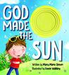 God Made the Sun by Mary Manz Simon