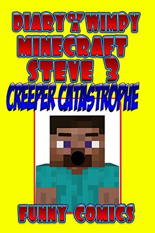 Diary Of A Minecrafting Steve 3: Creeper Catastrophe! (Minecraft Books)