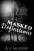 Masked Definitions by A.E. Murphy