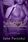 Playing the Perfect Boyfriend by Julie Particka