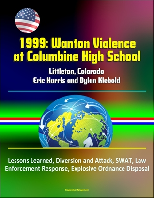 1999: Wanton Violence at Columbine High School - Littleton, Colorado, Eric Harris and Dylan Klebold, Lessons Learned, Diversion and Attack, SWAT, Law Enforcement Response, Explosive Ordnance Disposal