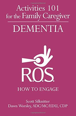 Activities 101 for Family Caregiver: Dementia: How to Engage (Activities 101 for the Family Caregiver ) (Volume 4)