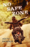 No Safe Zone by Adite Banerjie