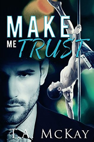 Make Me Trust by T.A. McKay