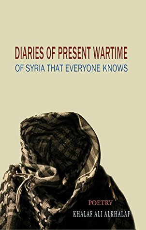 DIARIES OF PRESENT WARTIME: OF SYRIA THAT EVERYONE KNOWS